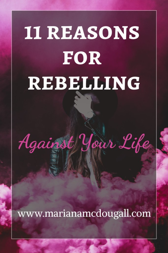 11 reasons for rebelling against your life, www.marianamcdougall.com