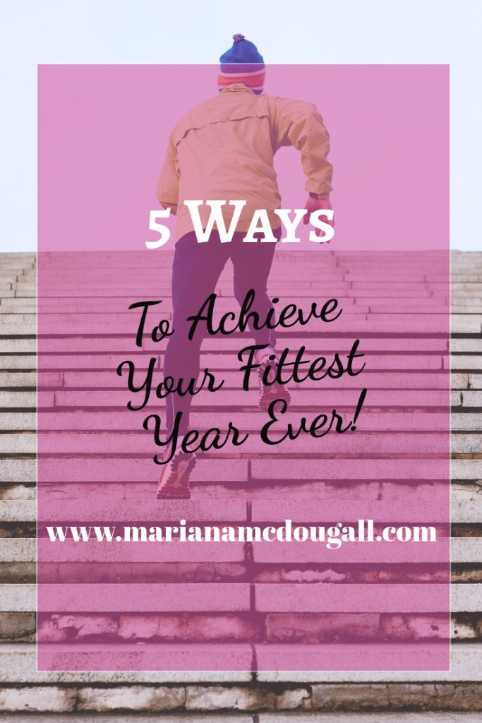 5 ways to achieve your fittest year ever, www.marianamcdougall.com