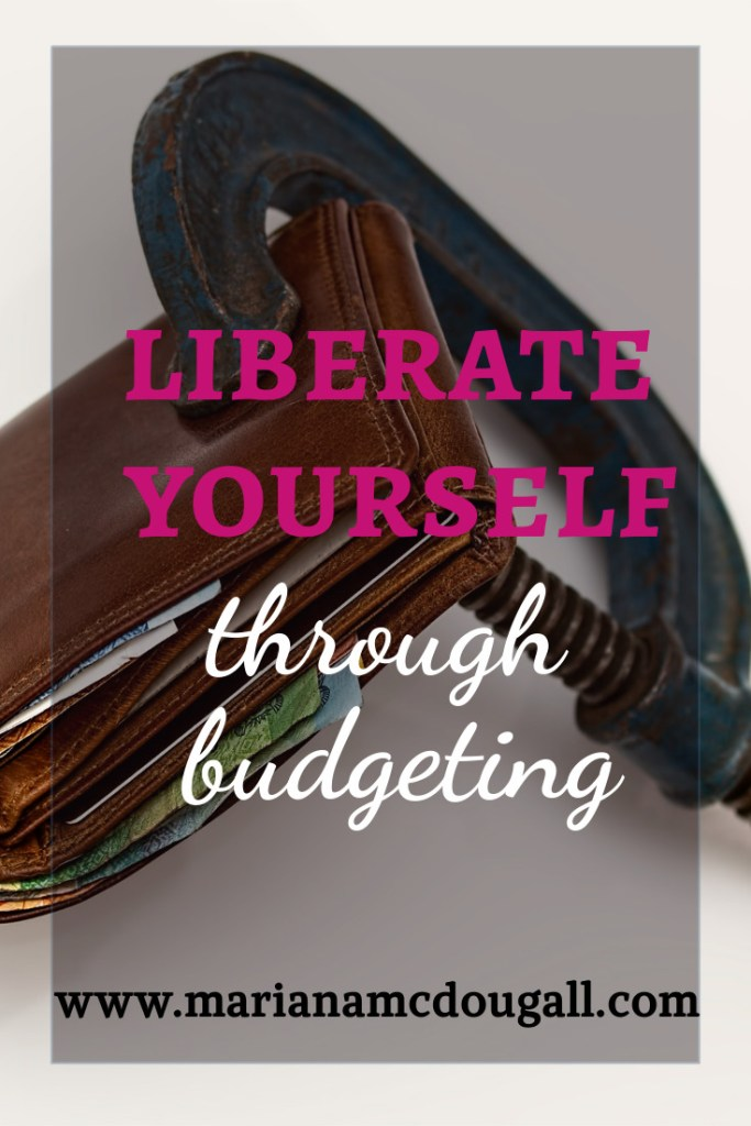 Liberate Yourself through budgeting, www.marianamcdougall.com,