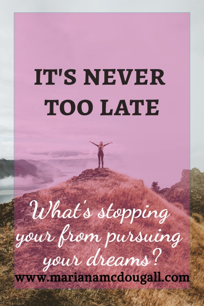 It's never too late. What's stopping you from pursuing your dreams?