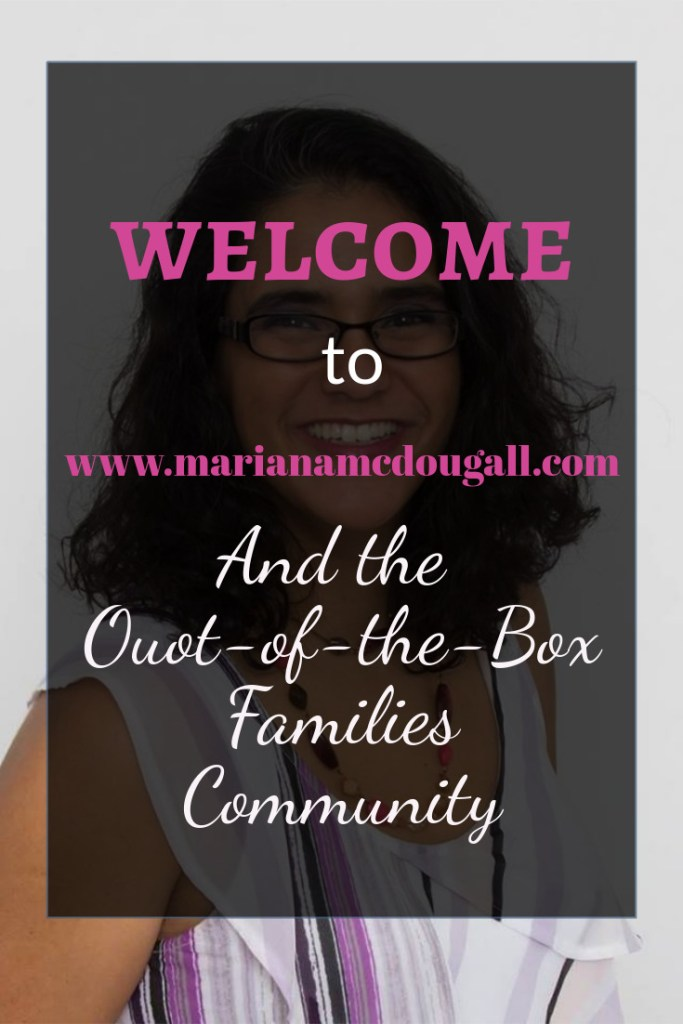 Welcome to marianamcdougall.com and the out-of-the-box families community