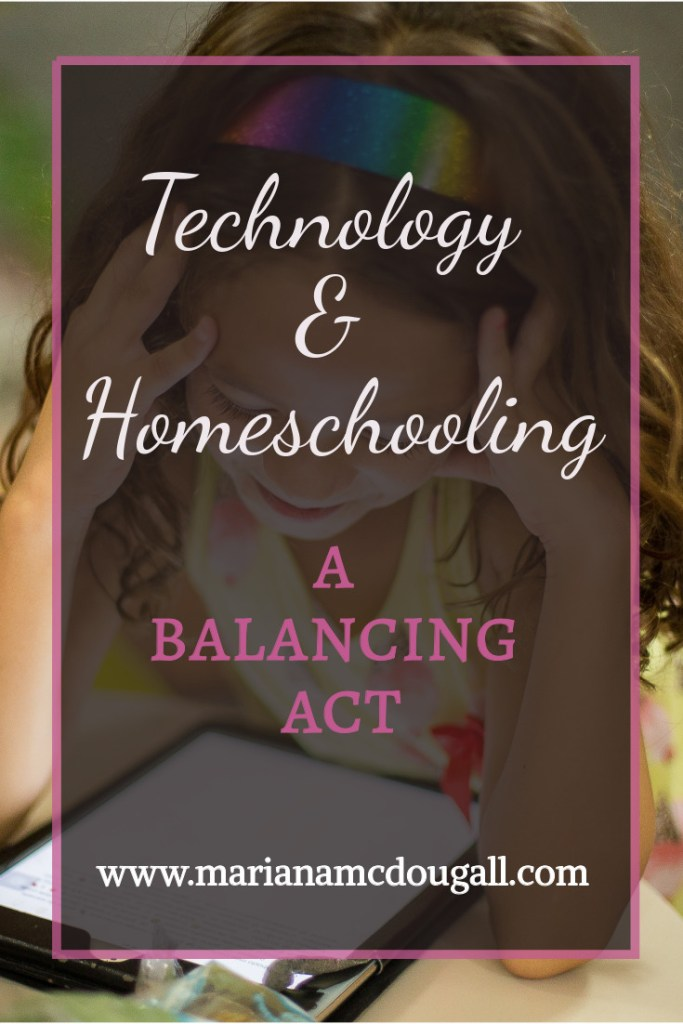 Technology & Homeschooling: A Balancing Act, www.marianamcdougall.com. White and pink text on a black background, with a young girl looking at a tablet behind.