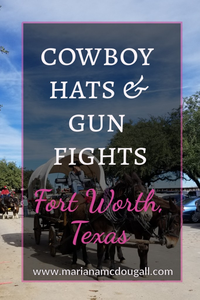 Cowboy hats & gun fights in Fort Worth, Texas.