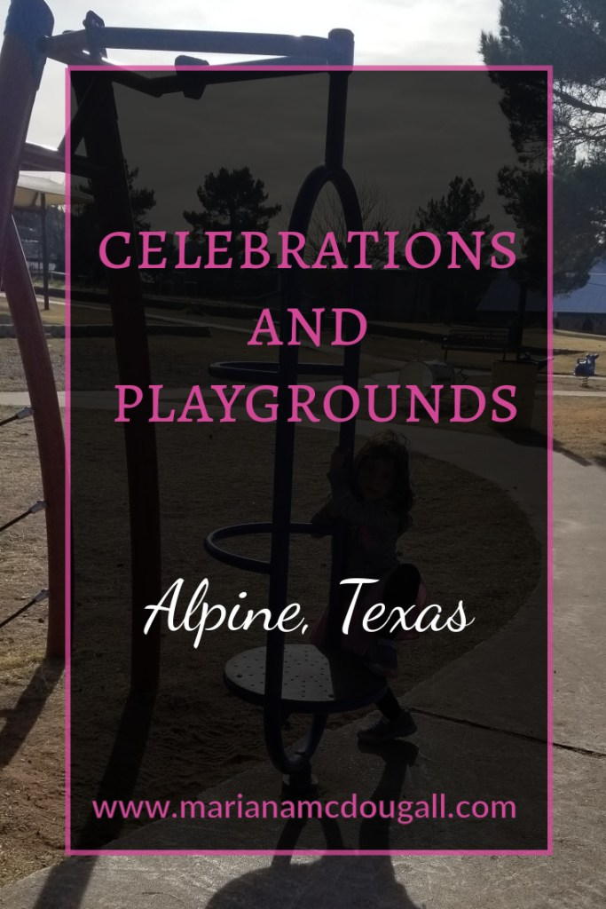 """Pinterest title image. White and Pink font says """"Celebrations and playgrounds, Alpine, Texas, www.marianamcdougall.com."""" Background photo by Mariana Abeid-McDougall. A 4-year-old girl hangs off playground equipment."""