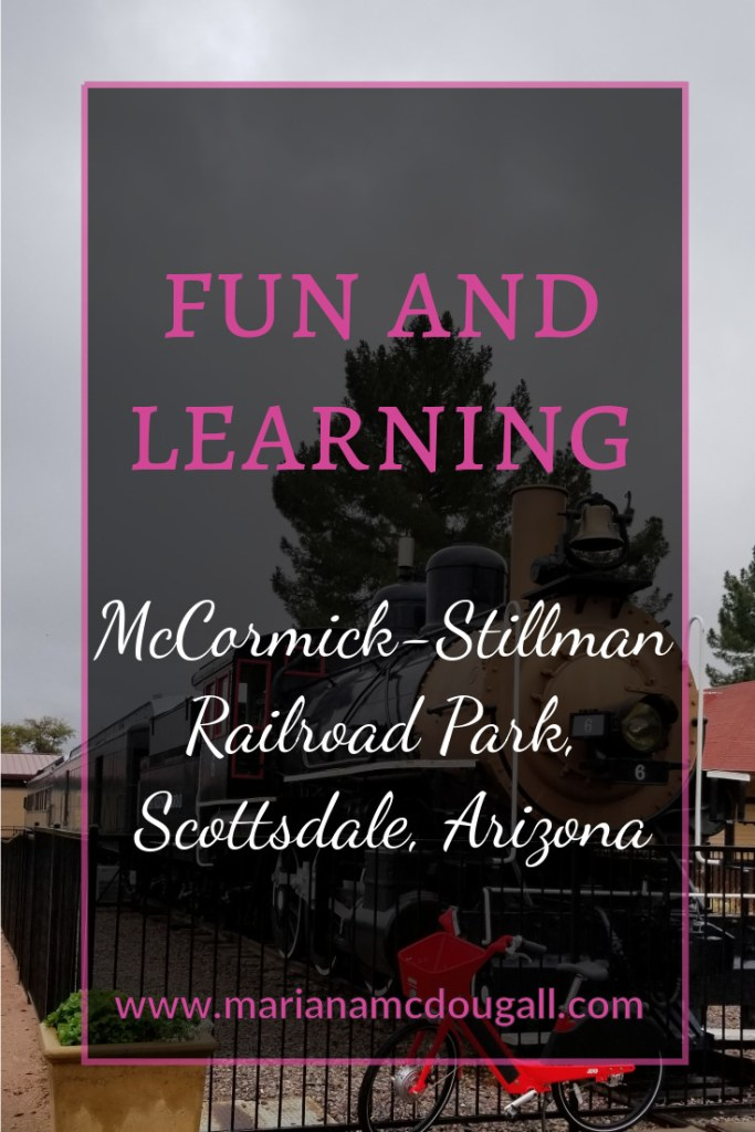 Pinterest Title Image. Pink and white letters read: Fun and Learning, McCormick-Stillman Railroad Park, Scottsdale, Arizona, www.marianamcdougall.com. Background image by Mariana Abeid-McDougall shows a train at station.