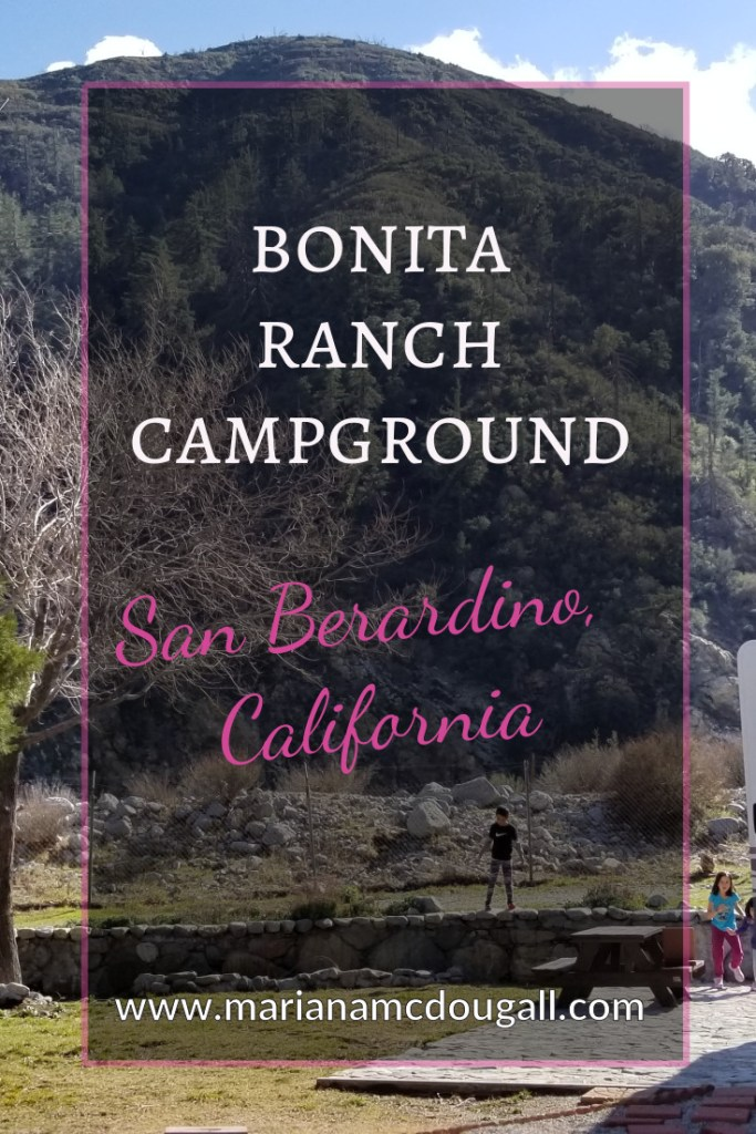 "Bonita Ranch is a lovely small campground in the mountains of San Berardino, California. A lovely quiet place, great for adults and kids alike. Pinterest blog post title: white and pink letters on faint black background with thin pink border read: ""Bonita Ranch Campground, San Berardino, California, www.marianamcdougall.com"