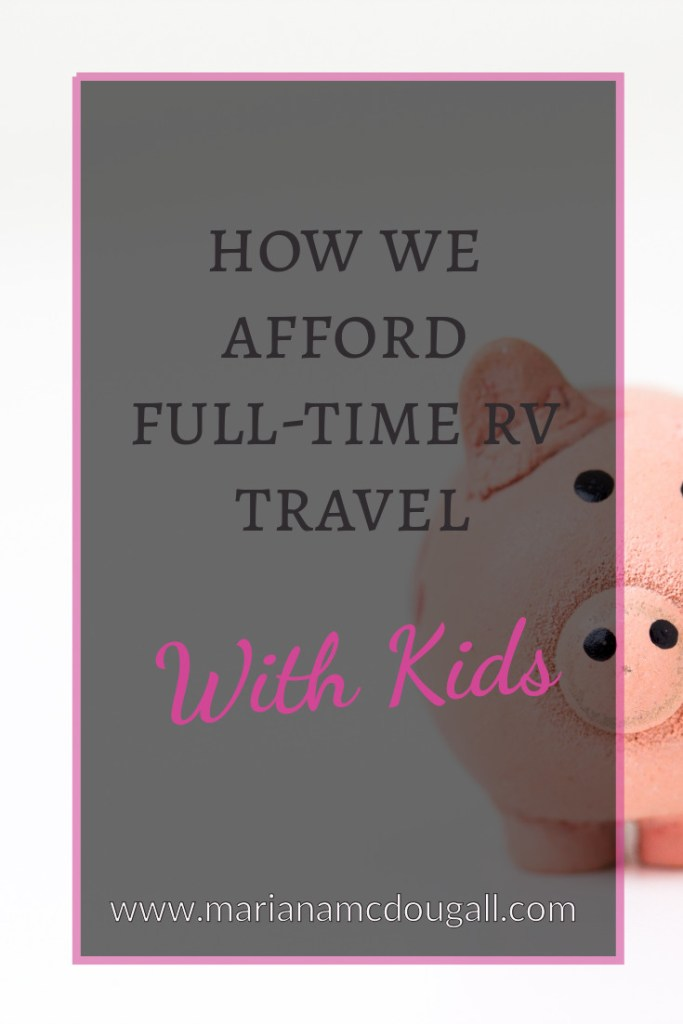 How we afford full-time rv travel with kids, www.marianamcdougall.com