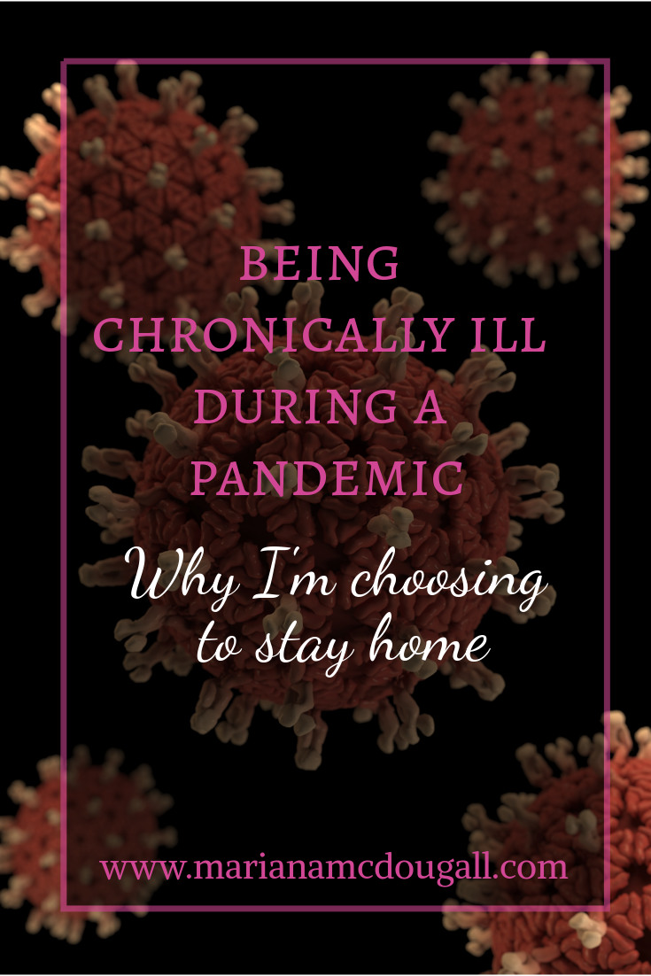 Being chronically ill during a pandemic: Why I'm choosing to Stay home, www.marianamcdougall.com. Background photo of the coronavirus by the CDC