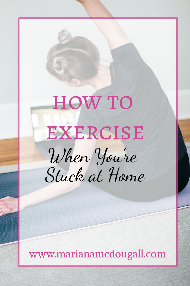 How to Exercise When You're Stuck at Home, www.marianamcdougall.com. Background photo of a woman stretching in front of a laptop, by Kari Shea on Unsplash