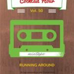 Cocktail Hour Vol. 50 Running around