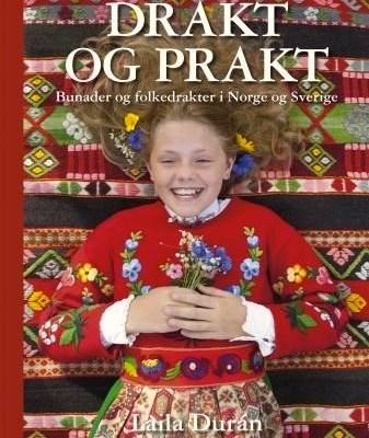 DRAKT OG PRAKT – Bunader og folkedrakter i Norge og Sverige