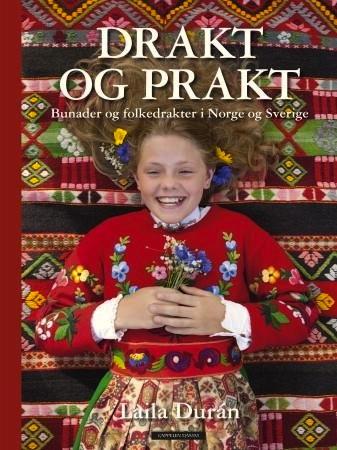 BOKOMTALE Drakt og prakt - Bunader og folkedrakter i Norge og Sverige