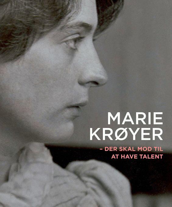 Der skal mod til at have talent - Marie Krøyer