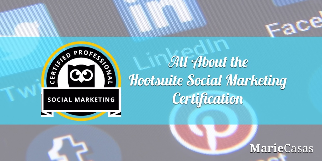 All About the Hootsuite Social Marketing Certification - Marie Casas