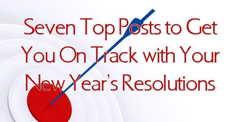 Seven Top Posts to Get You On Track with Your New Year's Resolutions