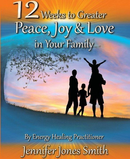12 Weeks to Greater Peace, Joy and Love in Your Family