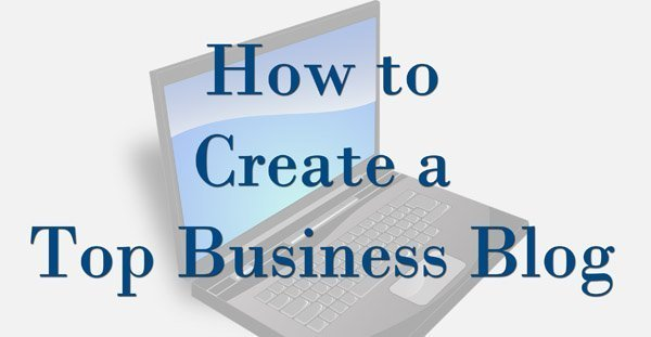 How to Create a Top Business Blog