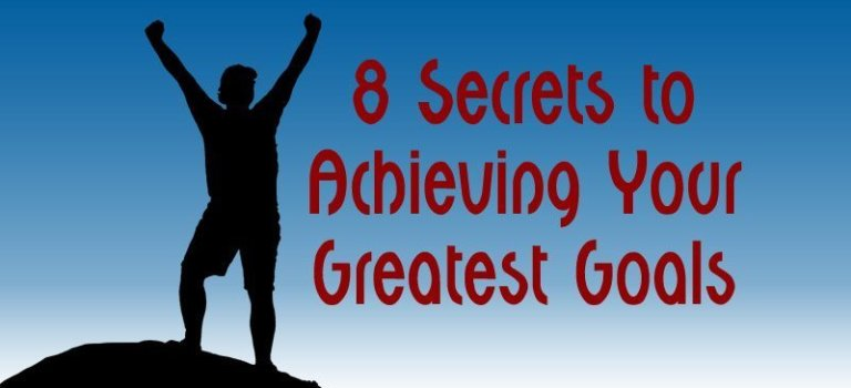 8 Secrets to Achieving Your Greatest Goals