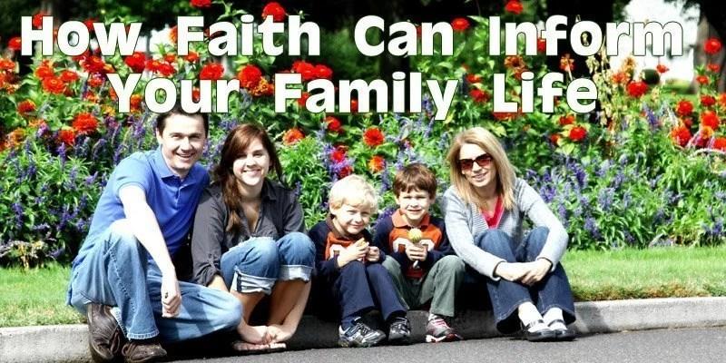 How Faith Can Inform Your Family Life