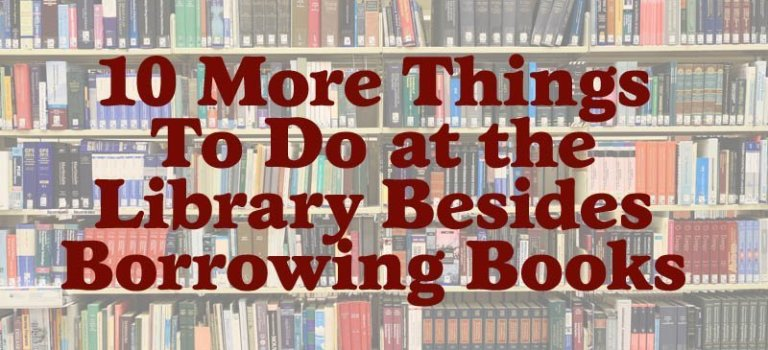 10 More Things To Do at the Library