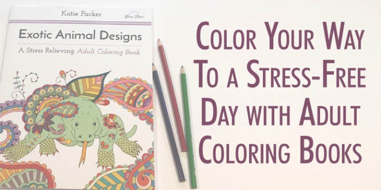 Color Your Way to a Stress Free Day with Adult Coloring Books