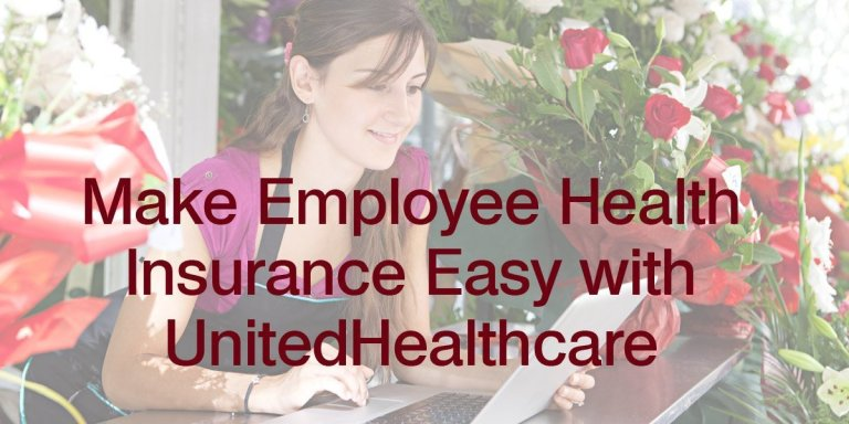 Make Employee Health Insurance Easy with UnitedHealthcare