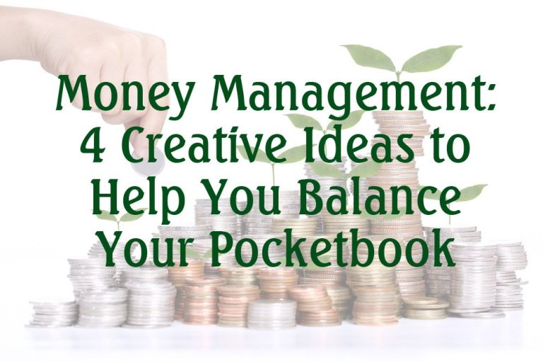 Money Management - 4 Creative Ideas to Help You Balance Your Pocketbook