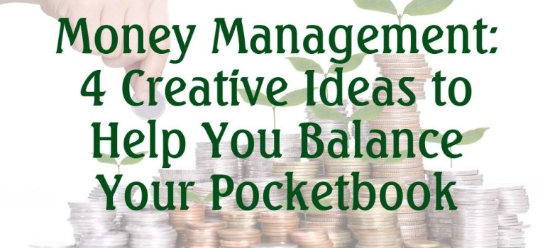 Money Management: 4 Creative Ideas to Help You Balance Your Pocketbook