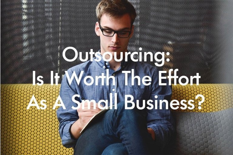 Outsourcing Is It Worth The Effort As A Small Business