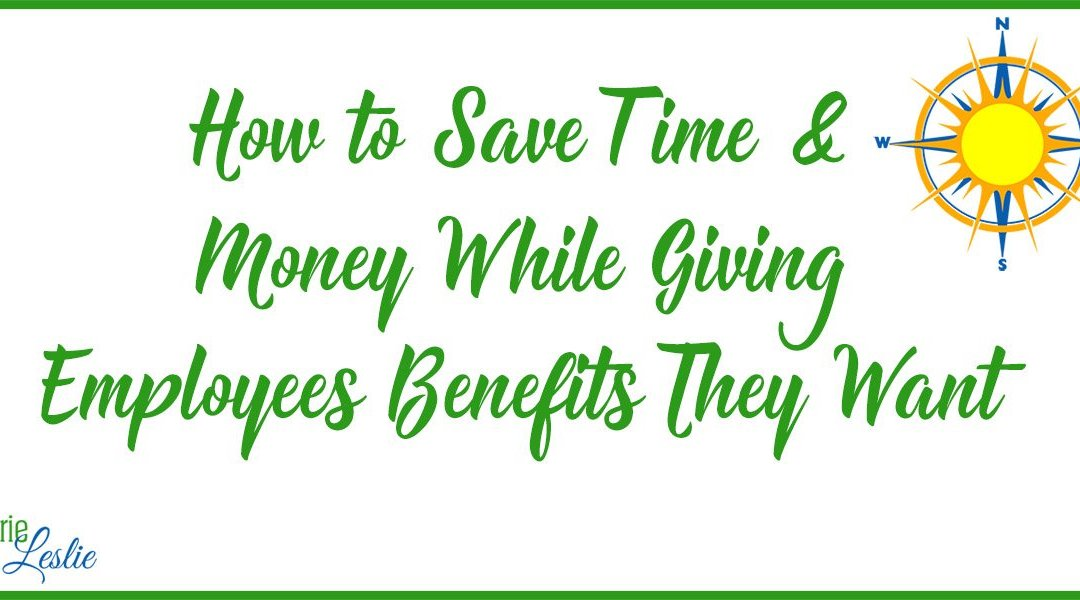 How to Save Time & Money While Giving Employees Benefits They Want