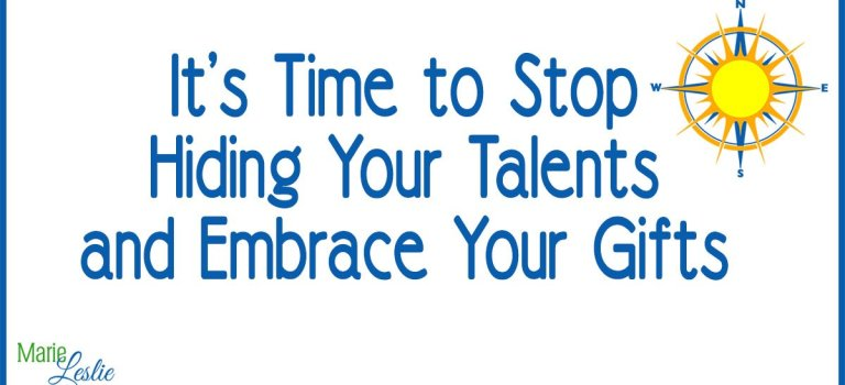 It's Time to Stop Hiding Your Talents and Embrace Your Gifts