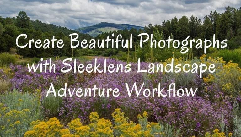 Create Beautiful Photographs with Sleeklens Landscape Adventure Workflow