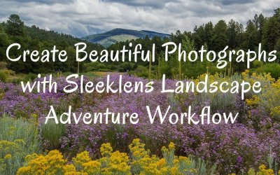 Create Beautiful Photographs with Sleeklens Landscape Adventure Workflow