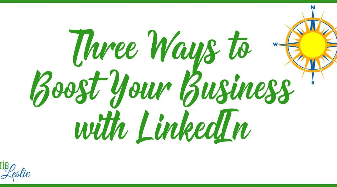 Three Ways to Boost Your Business with LinkedIn