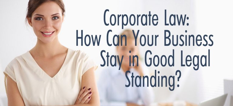 Corporate Law: How Can Your Business Stay in Good Legal Standing?