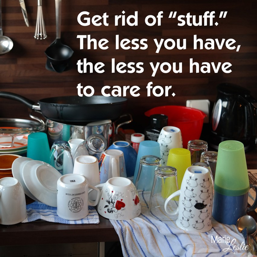 """Get rid of """"stuff."""" The less you have, the less you have to care for."""