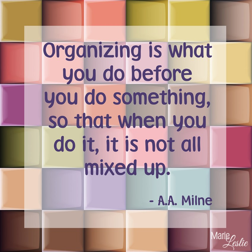 Organizing is what you do before you do something, so that when you do it, it is not all mixed up. --A.A. Milne