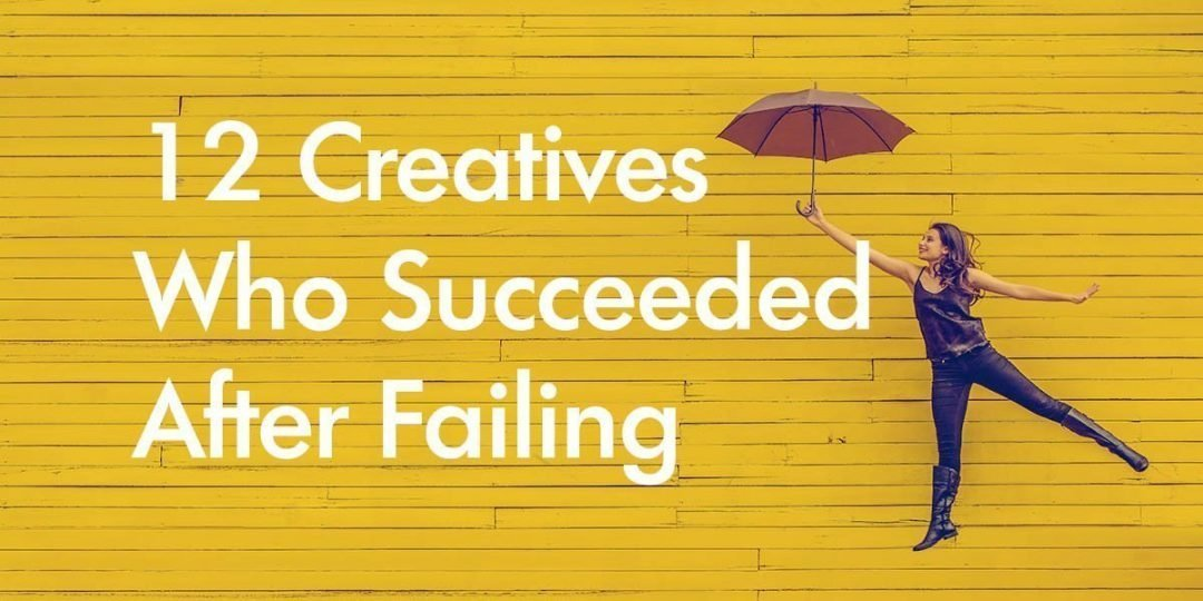 12 Creatives Who Succeeded After Failing