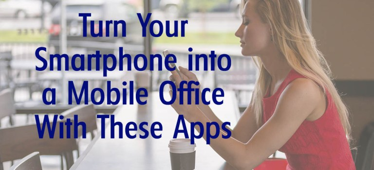 Turn Your Smartphone into a Mobile Office With These Apps #Infographic