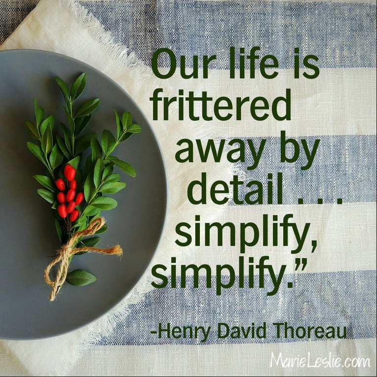 Our life is frittered away by detail . . . simplify, simplify. --Henry David Thoreau