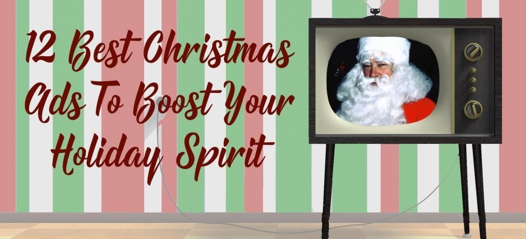 12 Best Christmas Ads To Boost Your Holiday Spirit