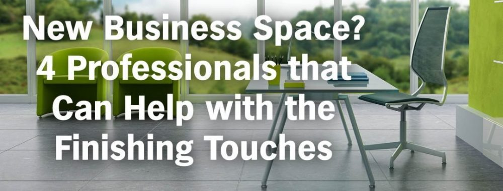 New Business Space? 4 Professionals that Can Help with the Finishing Touches