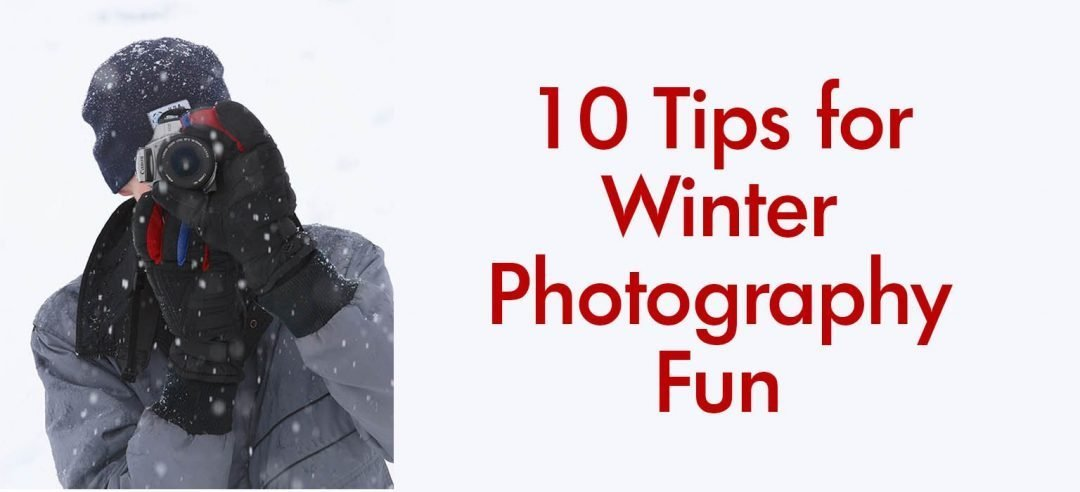 10 Tips for Winter Photography Fun