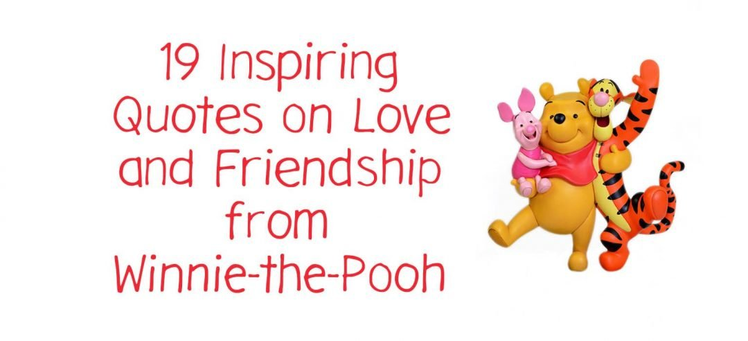 19 Inspiring Quotes On Love And Friendship From Winnie The Pooh