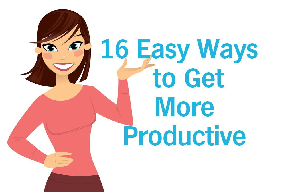 16 Easy Ways to Get More Productive