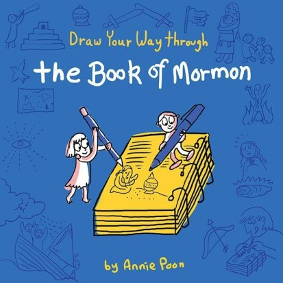 Draw Your Way Through the Book of Mormon by Annie Poon