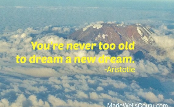 You're never too old to dream a new dream. -Aristotle