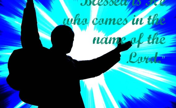 Blessed is He who comes in the name of the Lord.