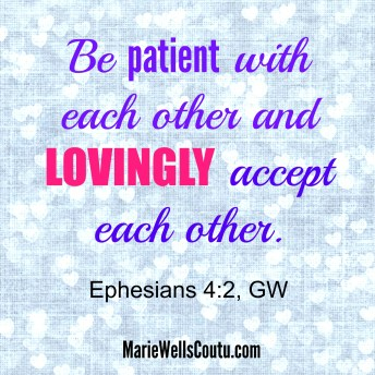 Be patient and lovingly accept each other. Eph. 4:2 (Unity)