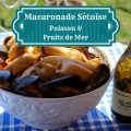 Macaronade Sétoise Poisson & Fruits de mer